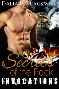 Secrets of the Pack Book #1: Invocations by Dalia K. Blackwell by Dalia K. Blackwell