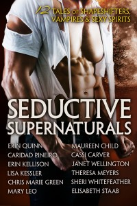 SEDUCTIVE SUPERNATURALS: 12 Tales of Shapeshifters, Vampires & Sexy Spirits by Erin Quinn, Caridad Pineiro, Erin Kellison, Lisa Kessler, Chris Marie Green, Mary Leo, Maureen Child, Cassi Carver, Janet Wellington, Theresa Meyers, Sheri Whitefeather, Elisabeth Staab