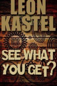 See What You Get? by Leon Kastel by Leon Kastel