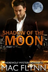 Shadow of the Moon #1 (Werewolf / Shifter Romance) by Mac Flynn