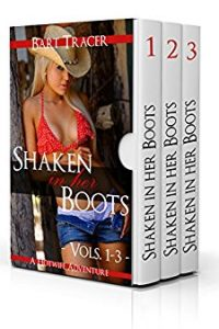 Shaken in her Boots, The Complete Series (Volumes 1-3) by Bart Tracer