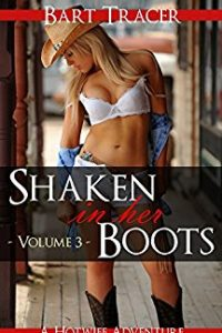 Shaken in her Boots, Volume 3: A Hotwife Adventure by Bart Tracer