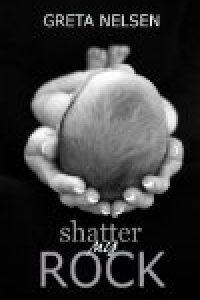 Shatter My Rock by Greta Nelsen