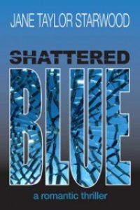 Shattered Blue: A Romantic Thriller by Jane Taylor Starwood