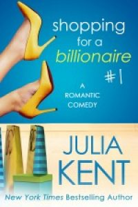 Shopping for a Billionaire, Book 1 by Julia Kent