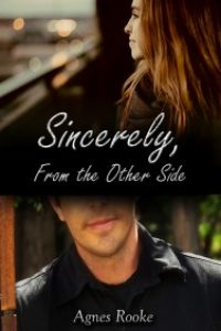 Sincerely, From the Other Side by Agnes Rooke