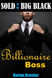 Sold To My Big Black Billionaire Boss by Darian Brasher