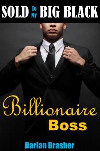 Sold To My Big Black Billionaire Boss by Darian Brasher