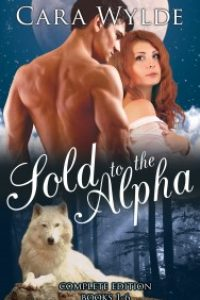 Sold to the Alpha: A BBW Wolf-Shifter Romance by Cara Wylde