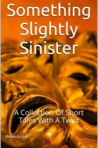 Something Slightly Sinister – Short Tales With A Twist by Rebecca Hall