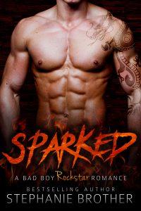 SPARKED: A Bad Boy Rockstar Romance by Stephanie Brother