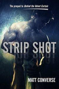 Strip Shot, the prequel to Behind the Velvet Curtain by Matt Converse