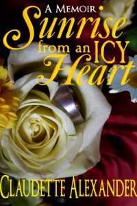 SUNRISE FROM AN ICY HEART: A MEMOIR by Claudette Alexander