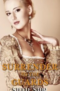 Surrender To The Guards (First-Time Surrender Book 2) by Steele Star