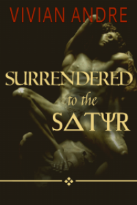 Surrendered to the Satyr by Vivian Andre