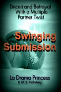 Swinging Submission: Deceit and Betrayal With a Mutliple Partner Twist by La Drama Princess