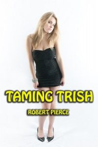 Taming Trish by Robert Pierce