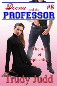 The Act of Splashing (Deena and the Professor Part 8) by Trudy Judd