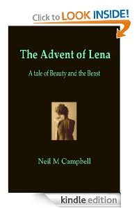 The Advent of Lena, a Tale of Beauty and the Beast by Neil M Campbell