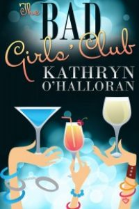 The Bad Girls' Club by Kathryn O'Halloran
