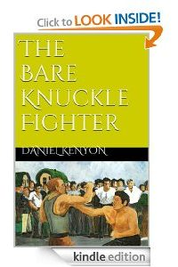 The Bare Knuckle Fighter by Daniel Kenyon