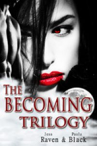 The Becoming Trilogy by Jess Raven and Paula Black
