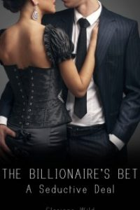 The Billionaire's Bet: A Seductive Deal by Clarissa Wild