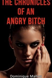 The Chronicles Of An Angry Bitch – The Marriage Files by Dominique Mahon