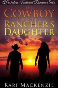 The Cowboy and the Rancher's Daughter (A Western Historical Romance Series Book 1) by Kari Mackenzie