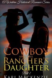 The Cowboy and the Rancher's Daughter Book 2 (A Western Historical Romance Series) by Kari Mackenzie