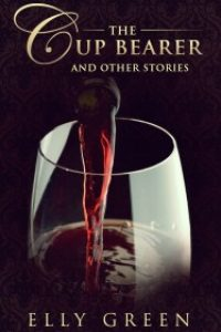 The Cup Bearer, and other stories by Elly Green