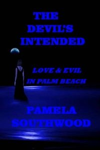 The Devil's Intended: Love & Evil In Palm Beach by Pamela Southwood