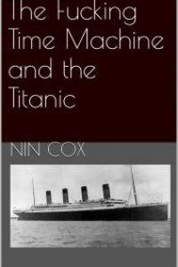 The Fucking Time Machine and the Titanic by NIn Cox