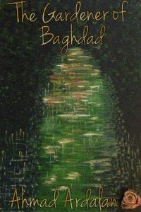The Gardener of Baghdad by Ahmad Ardalan