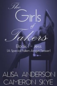 The Girls of Takers: Book 1 – Jess (Erotic Short Stories): A Fallen Angel Special Teaser by Alisa Anderson & Cameron Skye