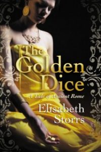 The Golden Dice: A Tale of Ancient Rome by Elisabeth Storrs