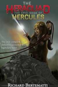 The Heracliad: The Epic Saga of Hercules by Richard Bertematti
