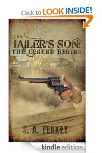 The Jailer's Son: The Legend Begins by S. A. Ferkey
