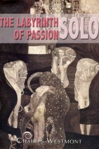 The Labyrinth of Passion (a trilogy) by Charles Westmont
