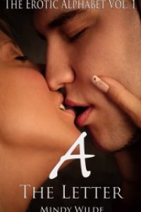 The Letter A (The Erotic Alphabet Vol. 1) by Mindy Wilde