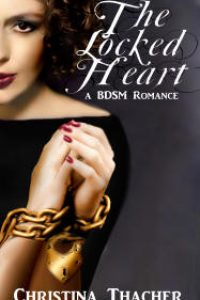 The Locked Heart: A BDSM Romance by Christina Thacher