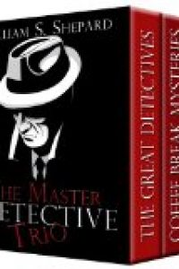 The Master Detective Trio by William S. Shepard