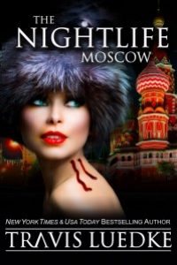 The Nightlife Moscow (Urban Fantasy and Paranormal Suspense) (The Nightlife Series Book 5) by Travis Luedke