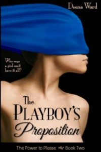 The Playboy's Proposition (The Power to Please, Book 2) by Deena Ward
