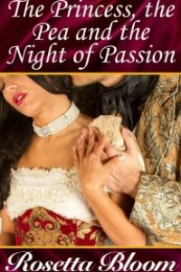 The Princess, the Pea and the Night of Passion by Rosetta Bloom
