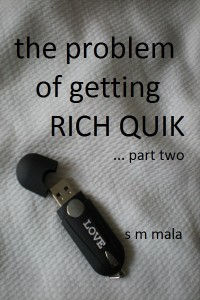 The problem of getting Rich Quik … part two by S M Mala