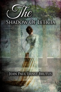 The Shadow Of Leticia by Jean P.E. Brutus