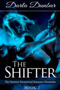 The Shifter: The Daemon Paranormal Romance Chronicles, Book 2 by Darla Dunbar