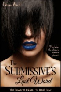 The Submissive's Last Word (The Power to Please, Book 4) by Deena Ward