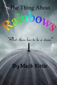 The Thing About Rainbows by Mack Kittle